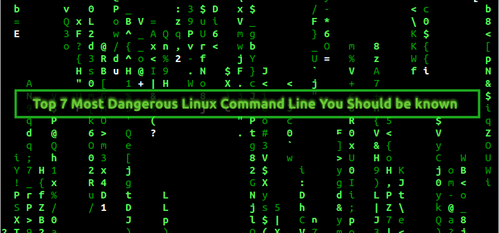 Top 7 Most Dangerous Linux Command Line You Should be known Top 7 Most Dangerous Linux Command Line You Should be Known